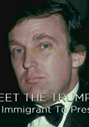 Meet the Trumps: From Immigrant to President 2017