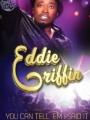 Eddie Griffin: You Can Tell 'Em I Said It! 2011