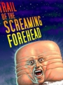 Trail of the Screaming Forehead 2007
