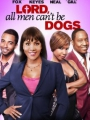 Lord All Men Can't Be Dogs 2011