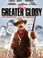 For Greater Glory: The True Story of Cristiada 2012