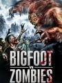 Bigfoot Vs. Zombies 2016