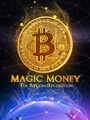 Magic Money: The Bitcoin Revolution 2017