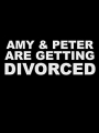 Amy and Peter Are Getting Divorced 2021